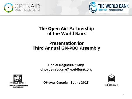 Daniel Nogueira-Budny Ottawa, Canada - 8 June 2015 The Open Aid Partnership of the World Bank Presentation for Third Annual.