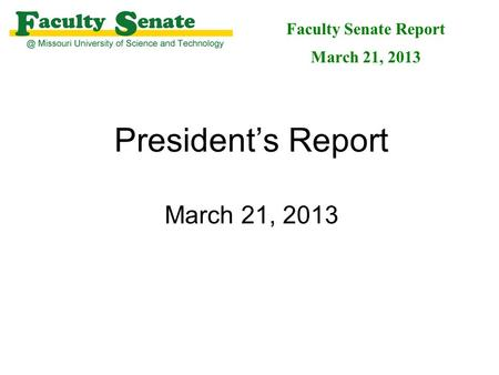President's Report March 21, 2013 Faculty Senate Report March 21, 2013.