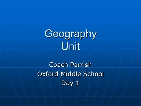 Geography Unit Coach Parrish Oxford Middle School Day 1.