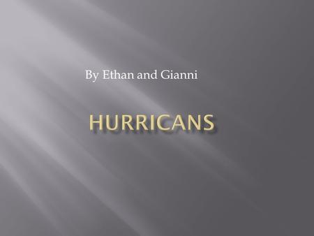 By Ethan and Gianni.  Hurracanes are the ultimite storm counting tnsunamies,title waves,tornados and floods.