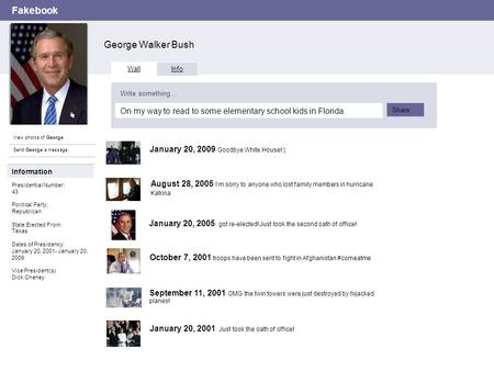 Fakebook George Walker Bush View photos of George Send George a message Wall Info On my way to read to some elementary school kids in Florida. Write something…