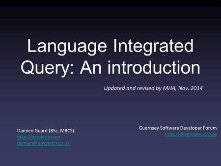 Damien Guard (BSc, MBCS)  Guernsey Software Developer Forum  Language Integrated Query: