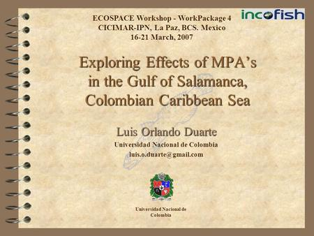 Exploring Effects of MPA's in the Gulf of Salamanca, Colombian Caribbean Sea Luis Orlando Duarte Universidad Nacional de Colombia
