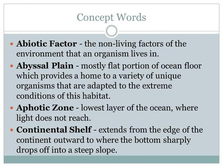Concept Words Abiotic Factor - the non-living factors of the environment that an organism lives in. Abyssal Plain - mostly flat portion of ocean floor.