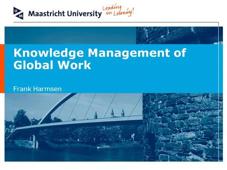 Knowledge Management of Global Work Frank Harmsen.