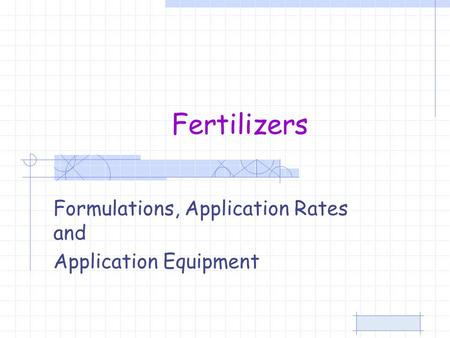 Fertilizers Formulations, Application Rates and Application Equipment.
