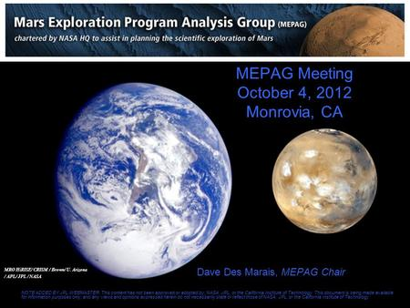 MEPAG Meeting October 4, 2012 Monrovia, CA Dave Des Marais, MEPAG Chair NOTE ADDED BY JPL WEBMASTER: This content has not been approved or adopted by,