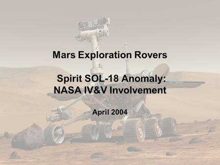 1 Mars Exploration Rovers Spirit SOL-18 Anomaly: NASA IV&V Involvement April 2004.