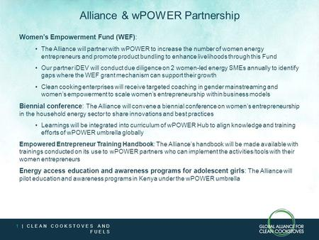 1 | CLEAN COOKSTOVES AND FUELS Alliance & wPOWER Partnership Women's Empowerment Fund (WEF): The Alliance will partner with wPOWER to increase the number.