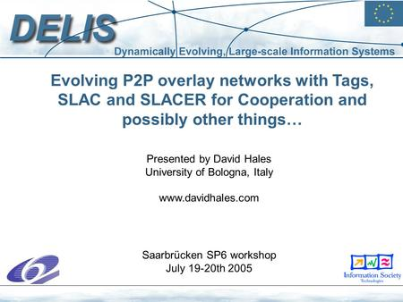 Evolving P2P overlay networks with Tags, SLAC and SLACER for Cooperation and possibly other things… Saarbrücken SP6 workshop July 19-20th 2005 Presented.