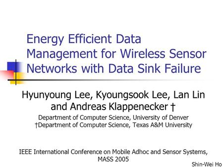 Energy Efficient Data Management for Wireless Sensor Networks with Data Sink Failure Hyunyoung Lee, Kyoungsook Lee, Lan Lin and Andreas Klappenecker †