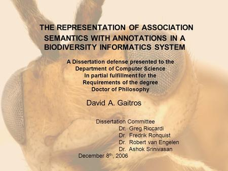 THE REPRESENTATION OF ASSOCIATION SEMANTICS WITH ANNOTATIONS IN A BIODIVERSITY INFORMATICS SYSTEM David A. Gaitros A Dissertation defense presented to.