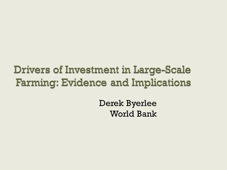 Drivers of Investment in Large-Scale Farming: Evidence and Implications Derek Byerlee World Bank.