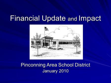 Financial Update and Impact Pinconning Area School District January 2010.