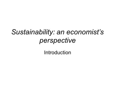 Sustainability: an economist's perspective Introduction.