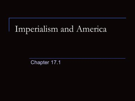 Imperialism and America Chapter 17.1. Isolationism A policy of limiting involvement in international affairs.