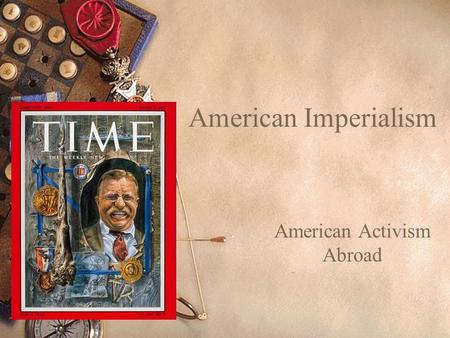 American Imperialism American Activism Abroad. Frederick Jackson Turner: The Significance of the Frontier in American History, 1893 America's unique development.