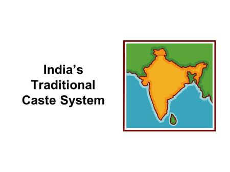 India's Traditional Caste System. India's castes are ancient, and create social levels into which each person is born. That caste determines your career.