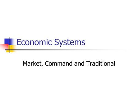 Economic Systems Market, Command and Traditional.