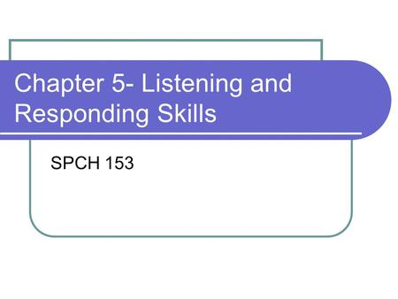 Chapter 5- Listening and Responding Skills