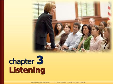 The McGraw-Hill Companies © 2009 Stephen E. Lucas. All rights reserved. chapter 3 Listening.