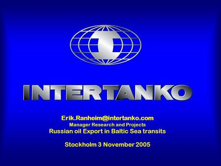 Manager Research and Projects Russian oil Export in Baltic Sea transits Stockholm 3 November 2005.