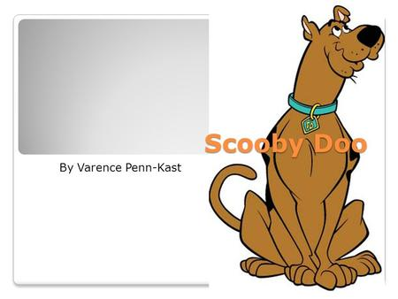 Scooby Doo By Varence Penn-Kast. Scooby doo, along with the gang, try and solve mysteries and usually get into mischief while on the way to the solution.