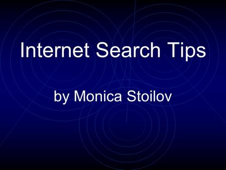 Internet Search Tips by Monica Stoilov. Pre-search Considerations What do I want to do? Browse all available types of topics Find a specific piece of.