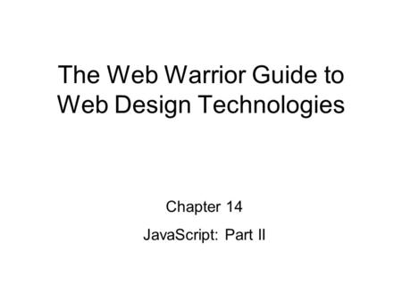 Chapter 14 JavaScript: Part II The Web Warrior Guide to Web Design Technologies.