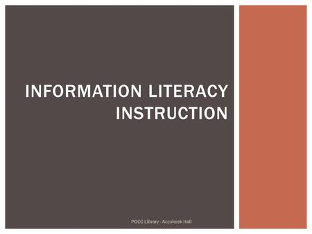 INFORMATION LITERACY INSTRUCTION PGCC Library - Accokeek Hall.