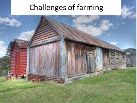 Challenges of farming.