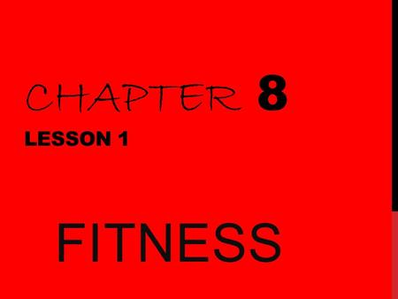 CHAPTER 8 LESSON 1 FITNESS. FITNESS ACTIVITY TOMORROW IN CLASS. Fitness Wear comfortable, modest clothes tomorrow. You will be on the floor, jumping,