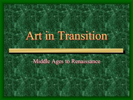 "Art in Transition Middle Ages to Renaissance. During the Middle Ages many artists were involved in ""illuminating"" manuscripts. This involved hand-copying."
