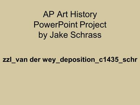AP Art History PowerPoint Project by Jake Schrass zzl_van der wey_deposition_c1435_schr.