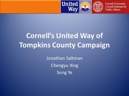 Cornell's United Way of Tompkins County Campaign Jonathan Saltman Chengyu Xing Song Ye.