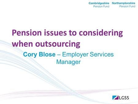 Pension issues to considering when outsourcing Cory Blose – Employer Services Manager.