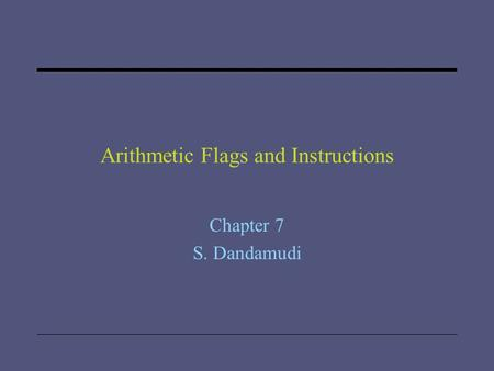 Arithmetic Flags and Instructions Chapter 7 S. Dandamudi.