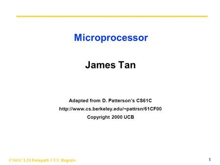 CS61C L20 Datapath © UC Regents 1 Microprocessor James Tan Adapted from D. Patterson's CS61C  Copyright 2000.