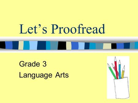 Let's Proofread Grade 3 Language Arts What is proofreading? Proofreading a sentence means trying to find a mistake and correct it.