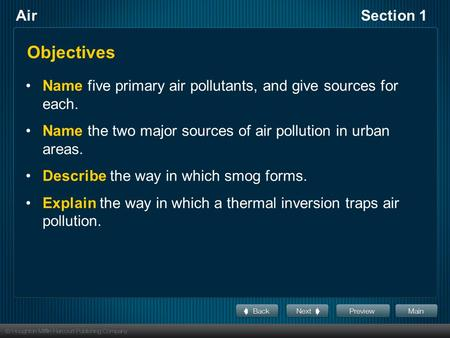 AirSection 1 Objectives Name five primary air pollutants, and give sources for each. Name the two major sources of air pollution in urban areas. Describe.