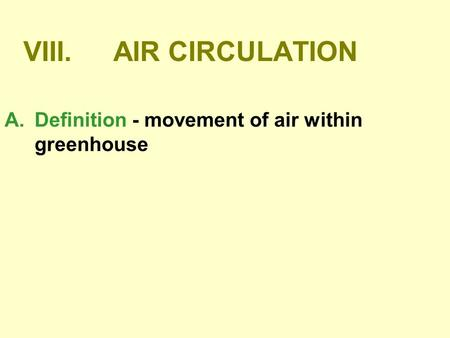 VIII.	AIR CIRCULATION Definition - movement of air within greenhouse.