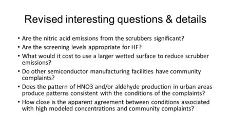Revised interesting questions & details Are the nitric acid emissions from the scrubbers significant? Are the screening levels appropriate for HF? What.