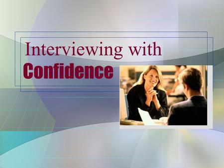 Interviewing with Confidence. One-on-One Telephone Types of Interviews Panel.