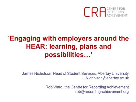 'Engaging with employers around the HEAR: learning, plans and possibilities…' James Nicholson, Head of Student Services, Abertay University