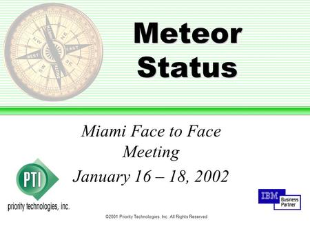 ©2001 Priority Technologies, Inc. All Rights Reserved Meteor Status Miami Face to Face Meeting January 16 – 18, 2002.