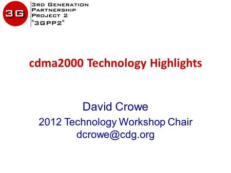 Cdma2000 Technology Highlights David Crowe 2012 Technology Workshop Chair