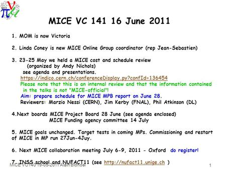 MICE VC140 19-05-2011 Alain Blondel 1 1. MOM is now Victoria 2. Linda Coney is new MICE Online Group coordinator (rep Jean-Sebastien) 3. 23-25 May we held.
