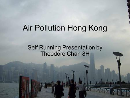 Air Pollution Hong Kong Self Running Presentation by Theodore Chan 8H.