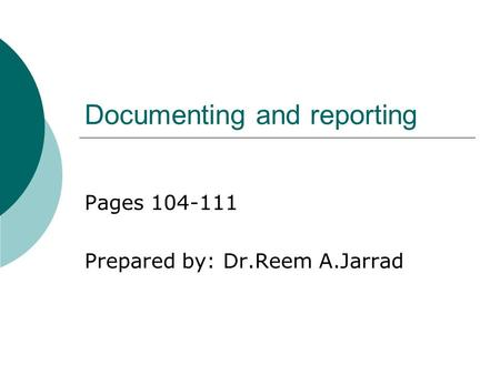 Documenting and reporting Pages 104-111 Prepared by: Dr.Reem A.Jarrad.