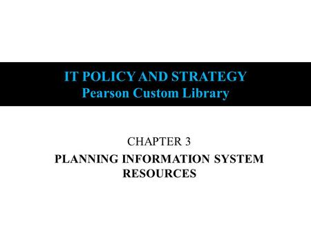 Copyright © 2011 Pearson Education, Inc. publishing as Prentice Hall 12-1 IT POLICY AND STRATEGY Pearson Custom Library CHAPTER 3 PLANNING INFORMATION.